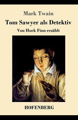 Tom Sawyer als Detektiv: Von Huck Finn erzählt