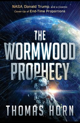 Wormwood Prophecy: NASA, Donald Trump, and a Cosmic Cover-Up of End-Time Proportions