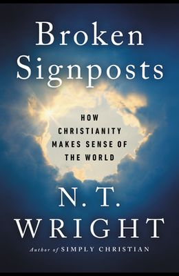 Broken Signposts: How Christianity Makes Sense of the World