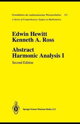 Abstract Harmonic Analysis: Volume I Structure of Topological Groups Integration Theory Group Representations
