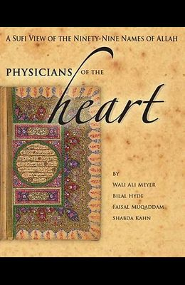 Physicians of the Heart: A Sufi View of the 99 Names of Allah