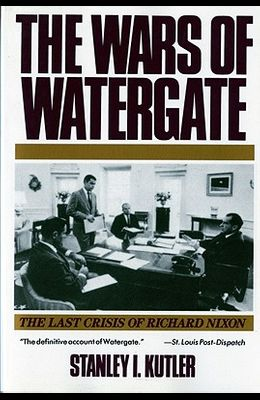 Wars of Watergate: The Last Crisis of Richard Nixon (Revised)