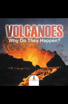 Volcanoes - Why Do They Happen?