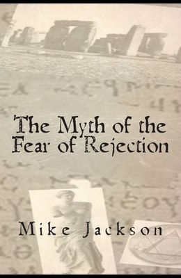 The Myth of the Fear of Rejection