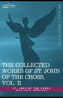 The Collected Works of St. John of the Cross, Volume II: The Dark Night of the Soul, Spiritual Canticle of the Soul and the Bridegroom Christ, the LIV