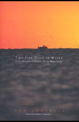 This Fine Piece of Water : An Environmental History of Long Island Sound
