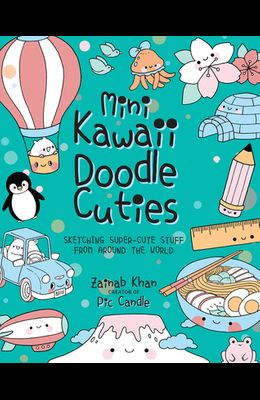 Mini Kawaii Doodle Cuties: Sketching Super-Cute Stuff from Around the World