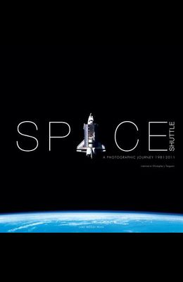 Space Shuttle: A Photographic Journey 1981-2011