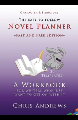 Novel Planner: A workbook for writers who just want to get on with it