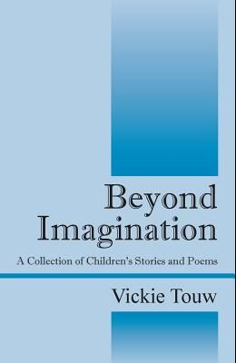 Beyond Imagination: A Collection of Children's Stories and Poems