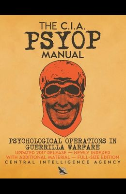 The CIA PSYOP Manual - Psychological Operations in Guerrilla Warfare: Updated 2017 Release - Newly Indexed - With Additional Material - Full-Size Edit