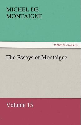 The Essays of Montaigne - Volume 15