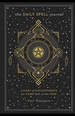 The Daily Spell Journal: A Diary of Enchantments for Every Day of the Year