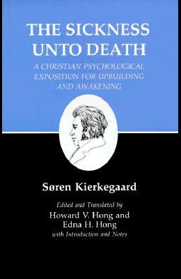 Kierkegaard's Writings, XIX, Volume 19: Sickness Unto Death: A Christian Psychological Exposition for Upbuilding and Awakening