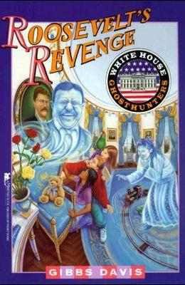 Roosevelt's Revenge: White House Ghosthunters #4