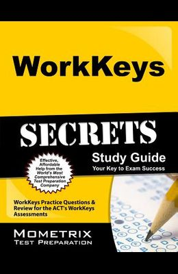 Workkeys Secrets Study Guide: Workkeys Practice Questions & Review for the Act's Workkeys Assessments