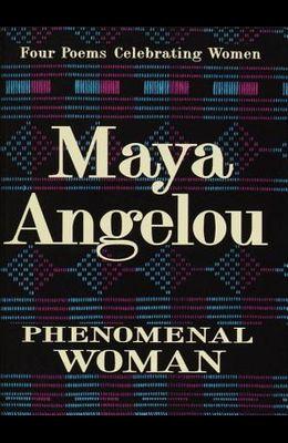 Phenomenal Woman: Four Poems Celebrating Women