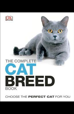 The Complete Cat Breed Book: Choose the Perfect Cat for You