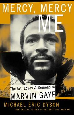 Mercy, Mercy, Me: The Art, Loves and Demons of Marvin Gaye