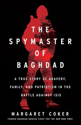 The Spymaster of Baghdad: A True Story of Bravery, Family, and Patriotism in the Battle Against Isis