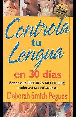 Controla Tu Lengua En 30 Días = 30 Days to Taming Your Tongue