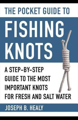 The Pocket Guide to Fishing Knots: A Step-By-Step Guide to the Most Important Knots for Fresh and Salt Water