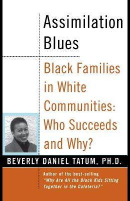 Assimilation Blues: Black Families in White Communities, Who Succeeds and Why