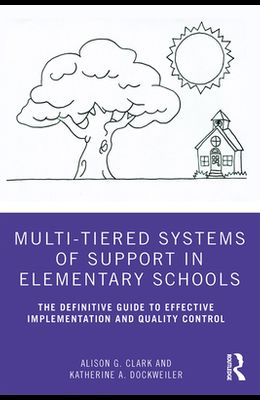 Multi-Tiered Systems of Support in Elementary Schools: The Definitive Guide to Effective Implementation and Quality Control