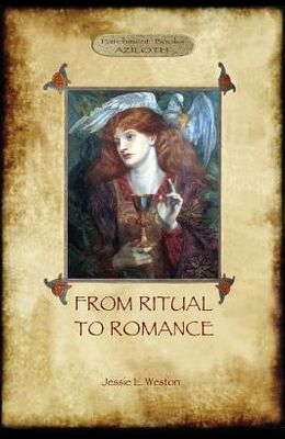 From Ritual to Romance: The True Source of the Holy Grail (Aziloth Books)