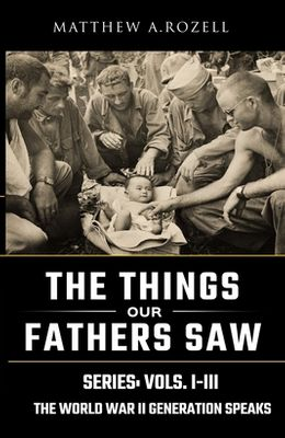 World War II Generation Speaks: The Things Our Fathers Saw Series, Vols. 1-3