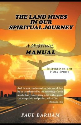 The Land Mines in Our Spiritual Journey: A Spiritual Manual Inspired by the Holy Spirit