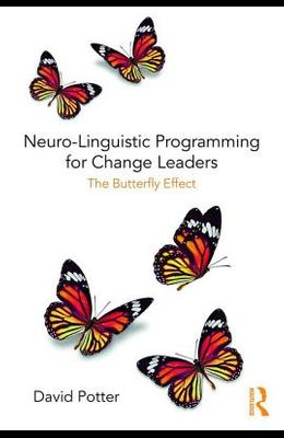 Neuro-Linguistic Programming for Change Leaders: The Butterfly Effect