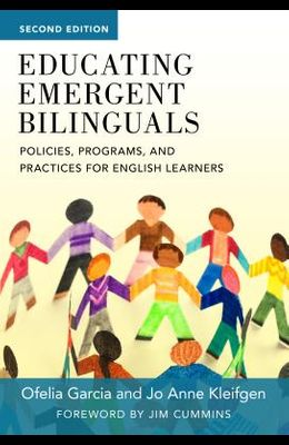 Educating Emergent Bilinguals: Policies, Programs, and Practices for English Learners