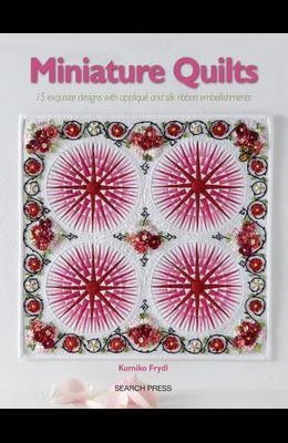 Miniature Quilts: 15 Inspirational Designs with Templates