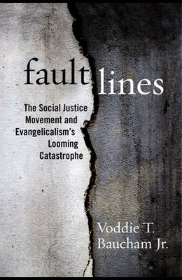 Fault Lines: The Social Justice Movement and Evangelicalism's Looming Catastrophe
