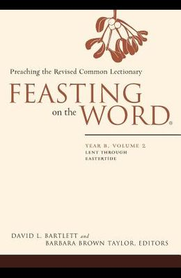 Feasting on the Word: Year B, Volume 2: Lent Through Eastertide