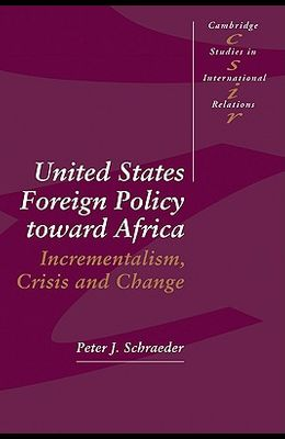 United States Foreign Policy Toward Africa: Incrementalism, Crisis and Change