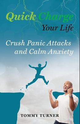 Quick Charge Your Life: Crush Panic Attacks and Calm Anxiety