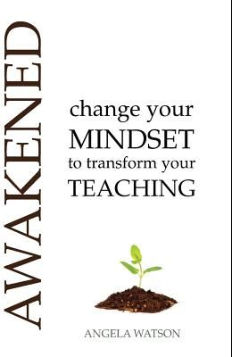 Awakened: Change Your Mindset to Transform Your Teaching