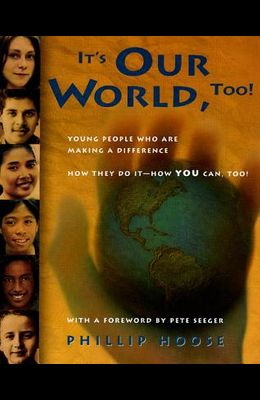 It's Our World, Too!: Young People Who Are Making a Difference - How They Do It, and How You Can, Too!