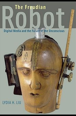 The Freudian Robot: Digital Media and the Future of the Unconscious