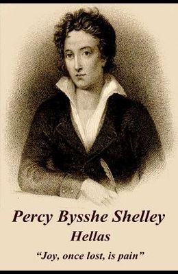 Percy Bysshe Shelley - Hellas: joy, Once Lost, Is Pain