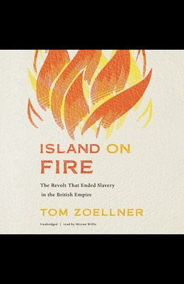 Island on Fire Lib/E: The Revolt That Ended Slavery in the British Empire