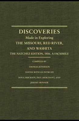 Jefferson's Western Explorations: Discoveries Made in Exploring the Missouri, Red River and Washita....the Natchez Edition, 1806. a Facsimile.
