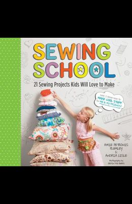 Sewing School: 21 Sewing Projects Kids Will Love to Make [With Pattern(s)]