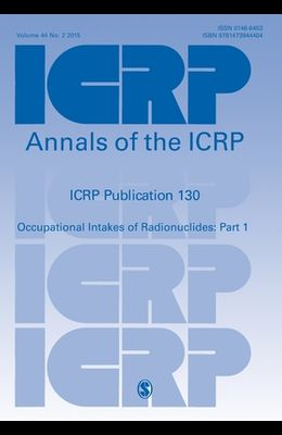 Icrp Publication 130: Occupational Intakes of Radionuclides Part 1