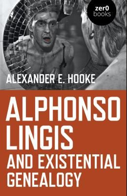 Alphonso Lingis and Existential Genealogy: The First Full Length Study of the Work of Alphonso Lingis