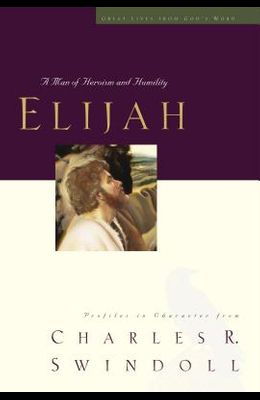 Great Lives Series: Elijah: A Man Who Stood with God