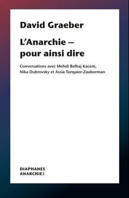 L'Anarchie - Pour Ainsi Dire: Conversations Avec Mehdi Belhaj Kacem, Nika Dubrovsky Et Assia Turquier Zauberman