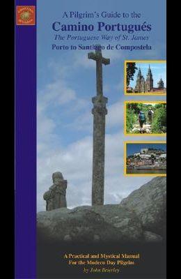 A Pilgrim's Guide to the Camino Portugues: The Portuguese Way of St. James Porto to Santiago de Compostela